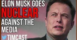 Elon Musk Goes Nuclear Against the Mainstream Media