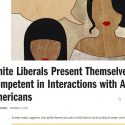 Study Finds White Liberals Are Racist, Stereotype Minorities